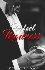 Perfect Madness by IvyGoneBad