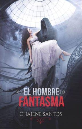 El Hombre Fantasma by chaienesantoswriter