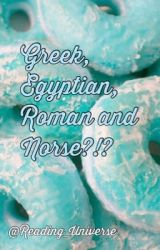 Greek, Egyptian, Roman and Norse!? by Reading_Universe