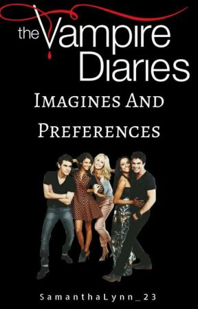 Vampire diaries imagines And Preferences by SamanthaLynn_23