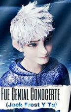 Fue Genial Conocerte (Jack Frost Y Tu) by AnnieDeFrost