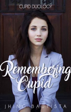 Remembering Cupid (BOOK VERSION) by JhingBautista