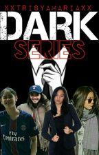 D.A.R.K SERIES by xxTrisyaMariaxx