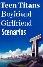Teen Titans Boyfriend/Girlfriend Scenarios by WiltedRoses228