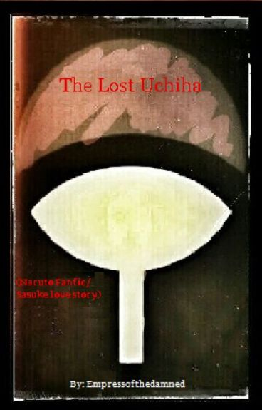 ~*The Lost Uchiha*~ (Naruto FANFIC: Sasuke Love Story)