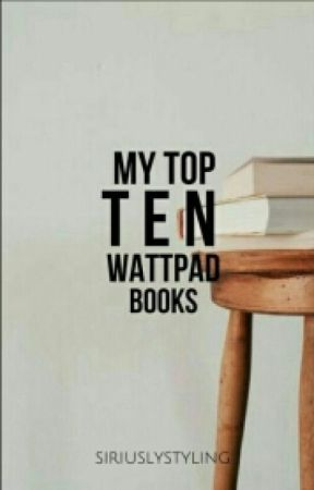 My Top 10 Wattpad Books! by siriuslystyling