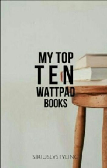 My Top 10 Wattpad Books!