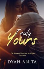 Truly Yours by dyahanitaprasetyo1