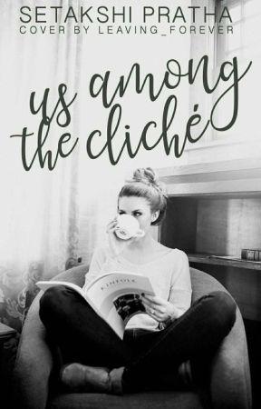 Us Among The Cliché [WATTPAD]  by Setakshi_Pratha