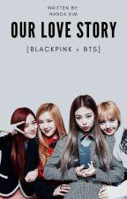 Our Love Story (Blackpink x Bts) by NandaKim04