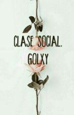 CLASE  SOCIAL ~(Golxy)~ by letiimiau1