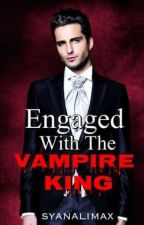 Engaged With The Vampire King by syanalimax