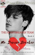 THE HEARTBREAKER TEAM SERIES Book 4: Mr. DANCER BREAKER by LhanzArtemis