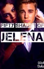 Fifty Shades Of Jelena [Fanfiction] [Dirty] by chanelprpse