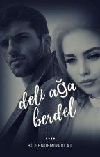 DELİ AĞA berdel  by Bilgendemirpolat
