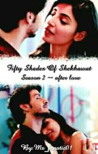 Fifty Shades Of Shekhawat~  Season 2 ~ After Love #Wattys2017 by Ms_fanatic01