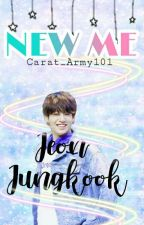 NEW ME  [Jeon Jungkook FF]#wattys2017 by Carat_Army101