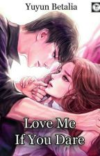 Love Me If You Dare... by NnEvangellyn