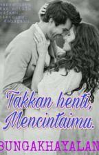 Takkan henti, Mencintaimu. by Bungakhayalan