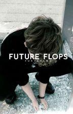Future Flops by officialfuryevans