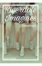 Riverdale Imagines ♡ by tjlovesmac