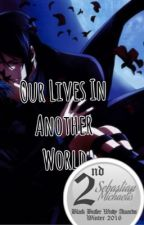 Our lives in Another World( Black Butler Fanfic) by keka246