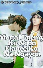 Mortal Enemy Ko Noon Fiance Ko Na Ngayon by Strawberry_pupcake