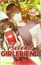Pretend Girlfriend (ON-GOING) by _Piyaya_