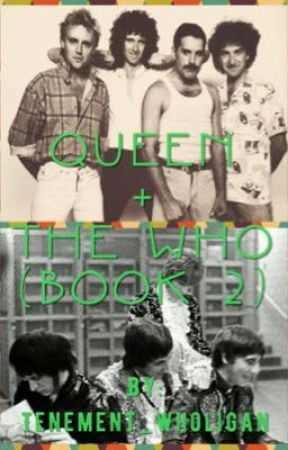 Queen + The Who (Book 2) by Tenement_Wholigan