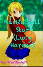 Basketball Star (A Lucy Harem) by RenBerly24
