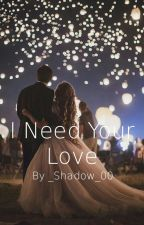 I Need Your Love ✏️ by _Shadow_00
