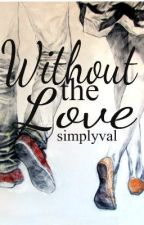Without the Love by simplyval