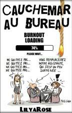 Cauchemar Au Bureau ( En pause ) by LilyaRose