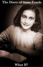 The Diary of Anne Frank: What If? by mycastleofbooks