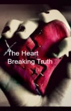 The Heart Breaking truth by HeartofEmotions