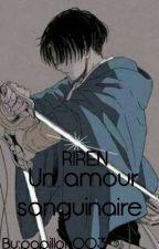 Un Amour Sanguinaire [ERERI] by papillon003