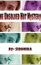 The Unsolved Hot Mystery by Siddhika25