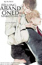 Feeling Abandoned by Makoto-kun [BL] by Ariski