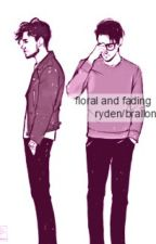 floral and fading;; ryden/brallon by babyteenidle