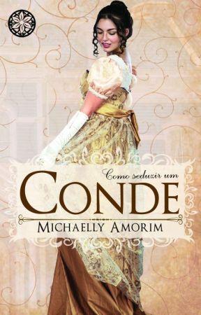 Como seduzir um Conde! by MichaellyAmorim