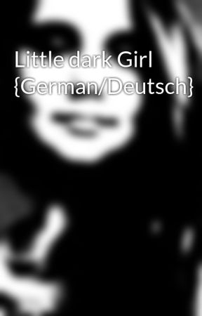 Little dark Girl {German/Deutsch} by Music_loverin