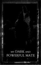 My Dark and Powerful Mate by katnisslerman16