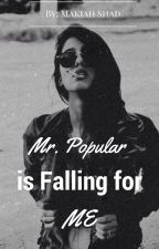 Mr. Popular is Falling for Me by makiah_shad