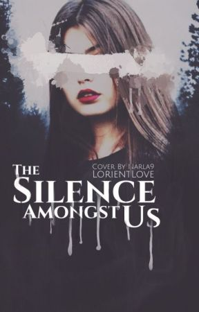 The silence amongst us by Lorientlove34