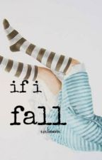 If I Fall by _exelia