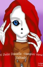 Mi Dulce Doncella -Vampire Verse- by tintadelcrepusculo