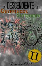 La descendiente de Gryffindor y Slytherin II by Potterhead1222