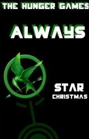 Always (Fourth Installment Of The Hunger Games) [ON HOLD] by SparkledCrayons