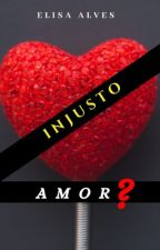 Injusto Amor? by ElisaAlvessj