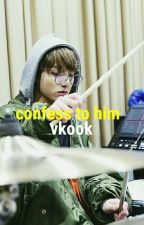 ❝confess to him❥vkook❞ by asocialtae